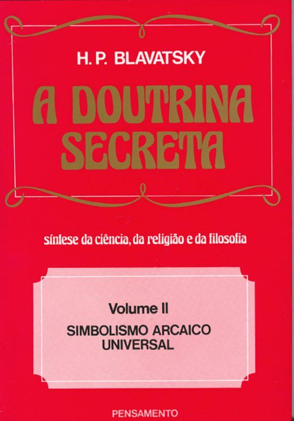 A Doutrina Secreta, Vol. II - Simbolismo Arcaico Universal