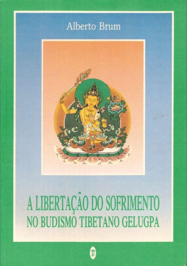 A Libertação do Sofrimento no Budismo Tibetano Gelupa