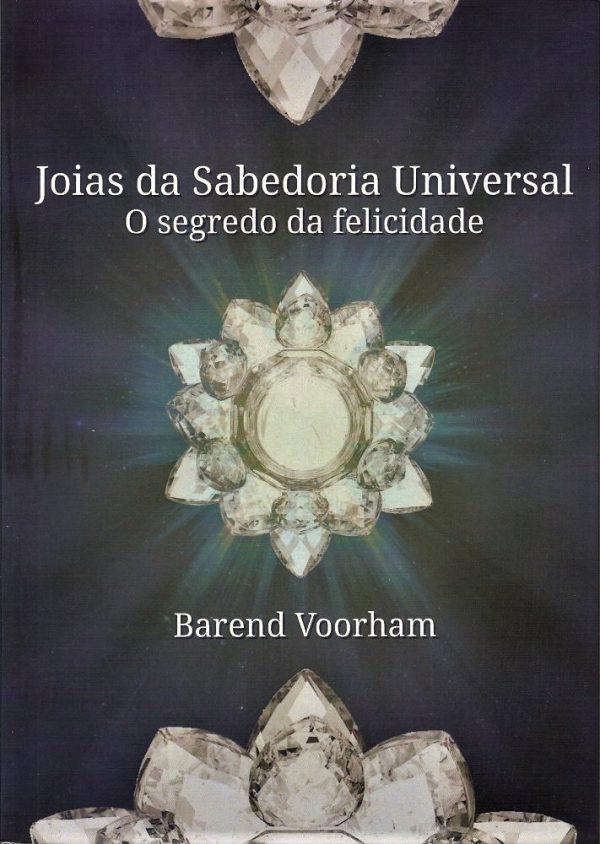 Joias da Sabedoria Universal - o segredo da felicidade