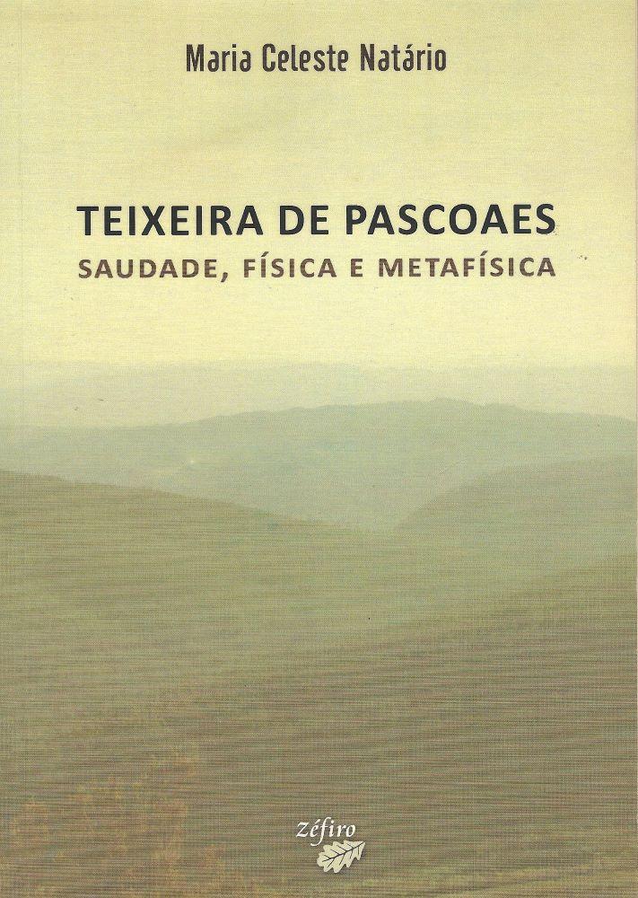 Teixeira de Pascoaes - saudade, física e metafísica